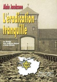 L'éradication tranquille : le destin des juifs en Anjou, 1940-1944