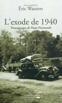 L'exode de 1940 : témoignages de Hauts-Normands