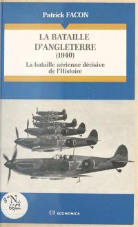 La Bataille d'Angleterre, 1940 : la bataille aérienne décisive de l'Histoire