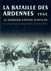 La bataille des Ardennes, 1944 : le dernier espoir d'Hitler : un panorama de la dernière offensive allemande sur le front de l'Ouest