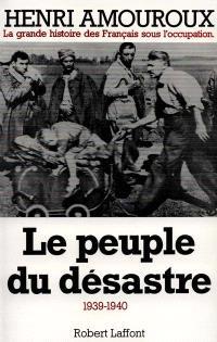 La Grande histoire des Français sous l'Occupation : 1939-1945. Volume 1, Le Peuple du désastre : 1939-1940