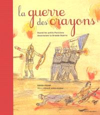 La guerre des crayons : quand les petits Parisiens dessinaient la Grande Guerre