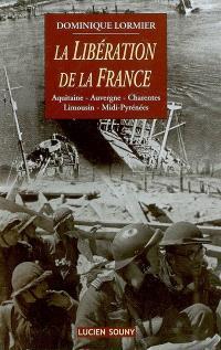 La libération de la France : Aquitaine, Auvergne, Charentes, Limousin, Midi-Pyrénées