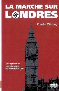 La marche sur Londres : une opération secrète nazie en décembre 1944