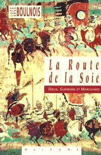La route de la soie : dieux, guerriers et marchands