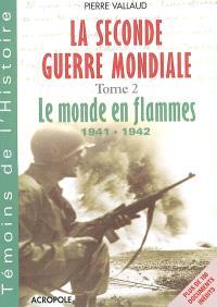 La Seconde Guerre mondiale. Volume 2, Le monde en flammes, 1941-1942 : Barbarossa, Pearl Harbor, Stalingrad