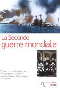 La Seconde Guerre mondiale : les origines du conflit, les belligérants, les affrontements militaires, les bilans humain et politique