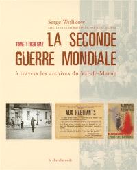 La Seconde Guerre mondiale à travers les archives du Val-de-Marne. Volume 1, 1935-1942