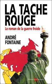 La tache rouge : le roman de la guerre froide