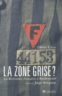 La zone grise ? : la Résistance française à Buchenwald