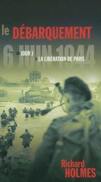 Le débarquement, 6 juin 1944 : du jour J à la libération de Paris