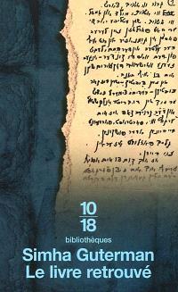 Le livre retrouvé; Précédé de Les passeurs; Suivi de Le récit de Yakov Guterman et de La traversée des générations