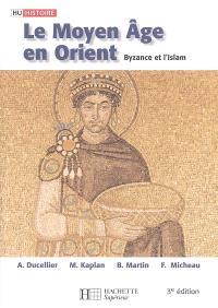 Le Moyen Age en Orient : Byzance et l'islam : des Barbares aux Ottomans