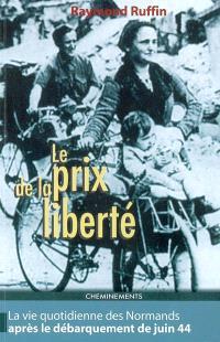 Le prix de la liberté : la vie quotidienne des Normands après le débarquement de juin 44