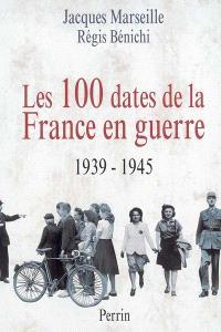 Les 100 dates de la France en guerre : 1939-1945