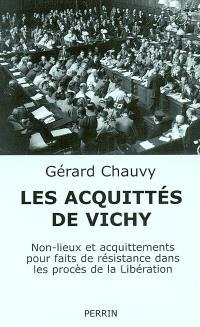 Les acquittés de Vichy : non-lieux et acquittements pour faits de résistance dans le procès de la Libération