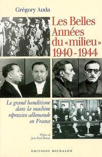 Les belles années du milieu, 1940-1944 : le grand banditisme dans la machine répressive allemande en France