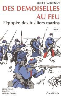 Les Bretons dans la Grande Guerre. Volume 5, Des demoiselles au feu : l'épopée des fusiliers marins