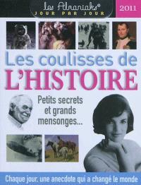Les coulisses de l'histoire 2011 : petits secrets et grands mensonges... : chaque jour, une anecdote qui a changé le monde