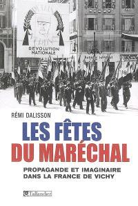 Les fêtes du Maréchal : propagande et imaginaire dans la France de Vichy