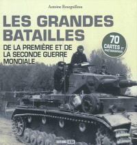 Les grandes batailles de la Première et de la Seconde Guerre mondiale : 70 cartes et photographies
