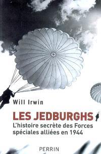 Les Jedburghs : l'histoire secrète des Forces spéciales alliées en France en 1944
