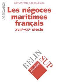 Les négoces maritimes français, XVIIe-XVIIIe siècle