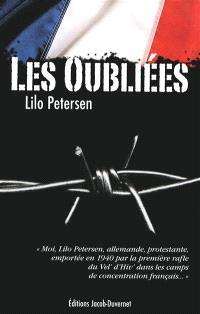 Les oubliées : moi, Lilo Petersen, Allemande, protestante, emportée en 1940 par la première rafle du Vel' d'hiv' dans les camps de concentration français...