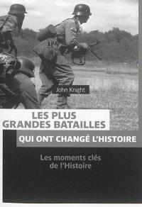 Les plus grandes batailles qui ont changé l'histoire : les moments clés de l'histoire