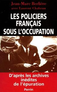 Les policiers français sous l'Occupation : d'après les archives inédites de l'épuration