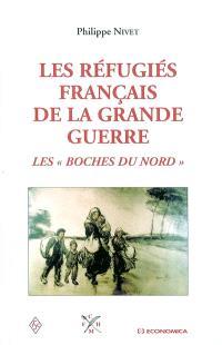 Les réfugiés français de la Grande Guerre, 1914-1920 : les Boches du Nord