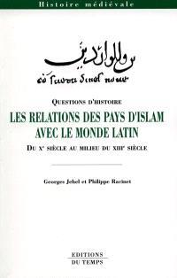 Les relations des pays d'Islam avec le monde latin : du Xe siècle au milieu du XIIIe siècle