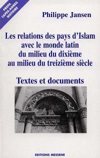 Les relations des pays d'Islam avec le monde latin, du milieu du Xe au milieu du XIIIe siècle : textes et documents