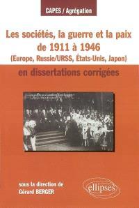 Les sociétés, la guerre et la paix de 1911 à 1946 : en dissertations corrigées : Europe, Russie-URSS, Etats-Unis, Japon