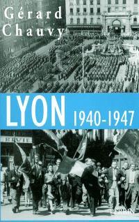 Lyon 1940-1947 : l'Occupation, la Libération, l'épuration