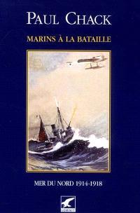 Marins à la bataille. Volume 4, Mers du Nord : 1914-1918