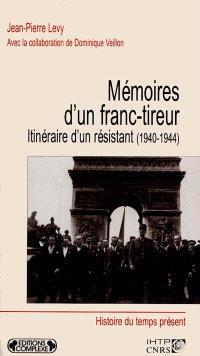Mémoires d'un franc-tireur : itinéraire d'un résistant (1940-1944)
