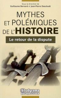 Mythes et polémiques de l'histoire. Volume 1, Le retour de la dispute