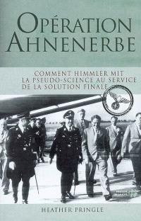 Opération Ahnenerbe : comment Himmler mit la pseudo-science au service de la solution finale