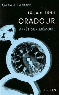 Oradour, 10 juin 1944 : arrêt sur mémoire