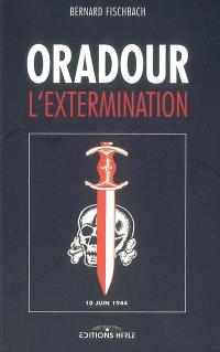 Oradour, l'extermination : 10 juin 1944