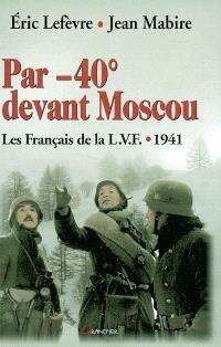 Par -40° devant Moscou : la LVF 1941