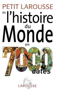 Petit Larousse de l'histoire du monde en 7.000 dates