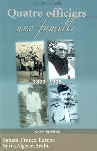 Quatre officiers, une famille : 1879-1975 : Sahara, France, Europe, Syrie, Algérie, Arabie