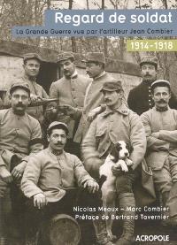 Regard de soldat : la Grande Guerre vue par l'artilleur Jean Combier 1914-1918