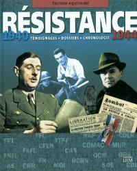 Résistance, 1940-1944 : édition Aquitaine : témoignages, dossiers, chronologie
