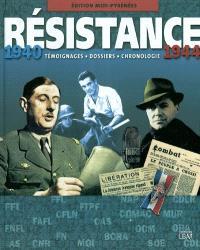 Résistance, 1940-1944 : édition Midi-Pyrénées : témoignages, dossiers, chronologie