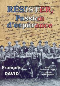 Résister, passion d'espérance : de l'occupation nazie à la libération de Brive et de la Corrèze, 11 novembre 1942-15 août 1944