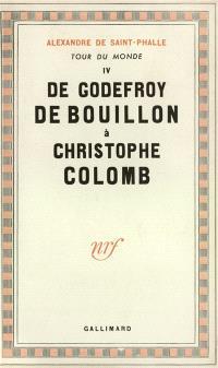 Tour du monde. Volume 3, De Godefroy de Bouillon à Christophe Colomb