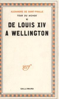 Tour du monde. Volume 4, De Louis XIV à Wellington